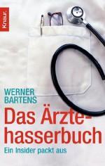 Das Ärztehasserbuch. Ein Insider packt aus.