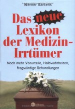 Das neue Lexikon der Medizin-Irrtümer: Noch mehr Vorurteile, Halbwahrheiten, fragwürdige Behandlungen.