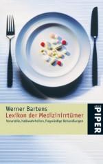 Lexikon der Medizin-Irrtümer: Vorurteile, Halbwahrheiten, fragwürdige Behandlungen.