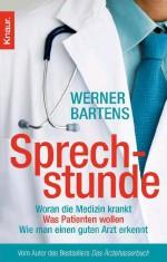 Sprechstunde – Woran die Medizin krankt, was Patienten wollen, wie man einen guten Arzt erkennt.