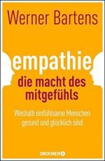 Empathie - die Macht des Mitgefühls. Weshalb einfühlsame Menschen gesund und glücklich sind